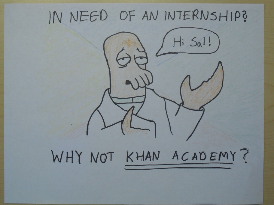 Need an internship? Comrade Zoidberg says, why not Khan Academy?